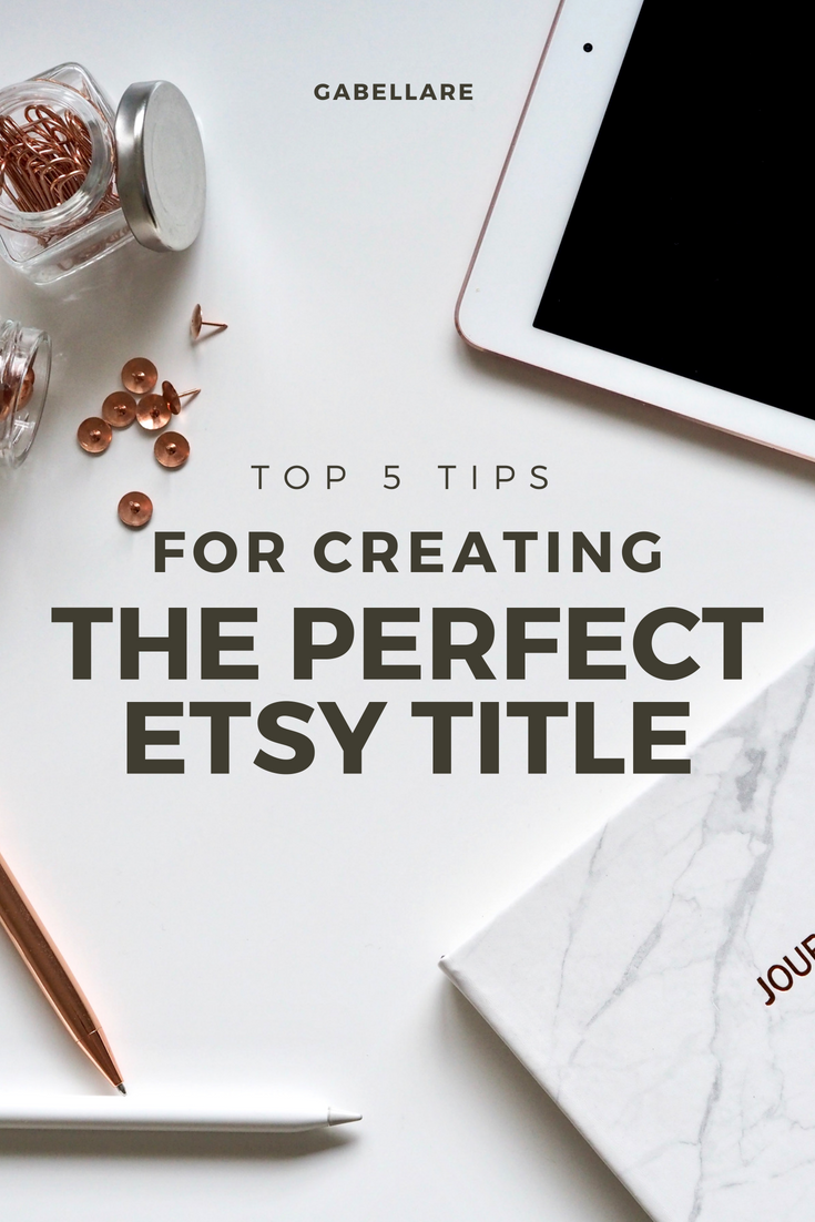Top 5 tips for creating the perfect Etsy title